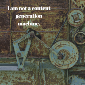 I am not a content generation machine